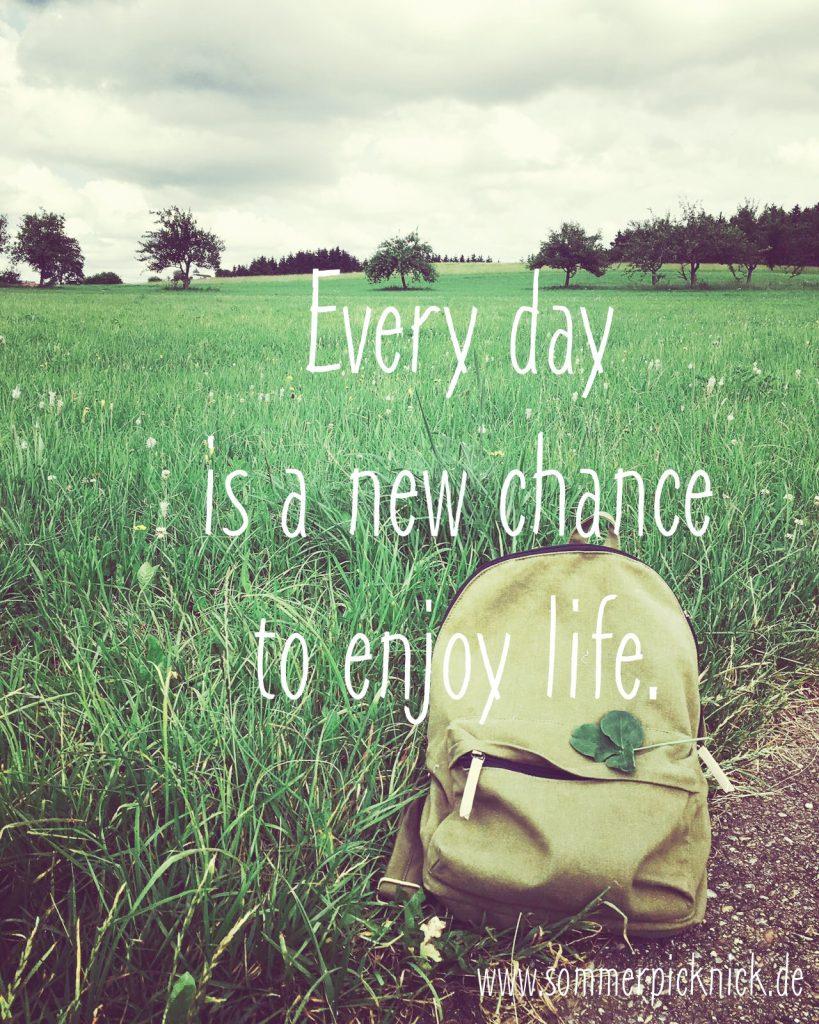 Jeder Tag ist eine neue Chance auf ein neues Leben